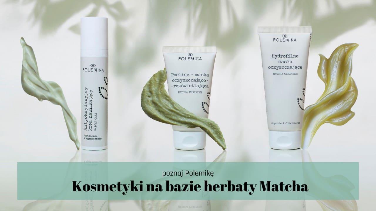 Polskie kosmetyki zherbatą Matcha